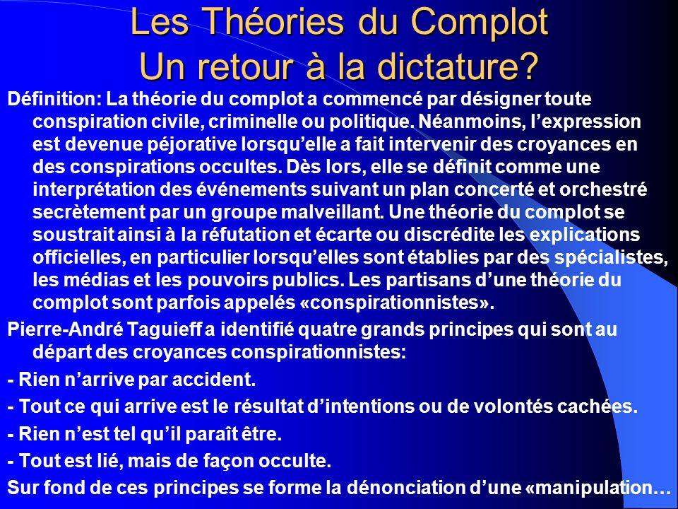 Les Théories du Complot Un retour à la dictature? Définition: La théorie du complot a commencé par désigner toute conspiration civile, criminelle ou p