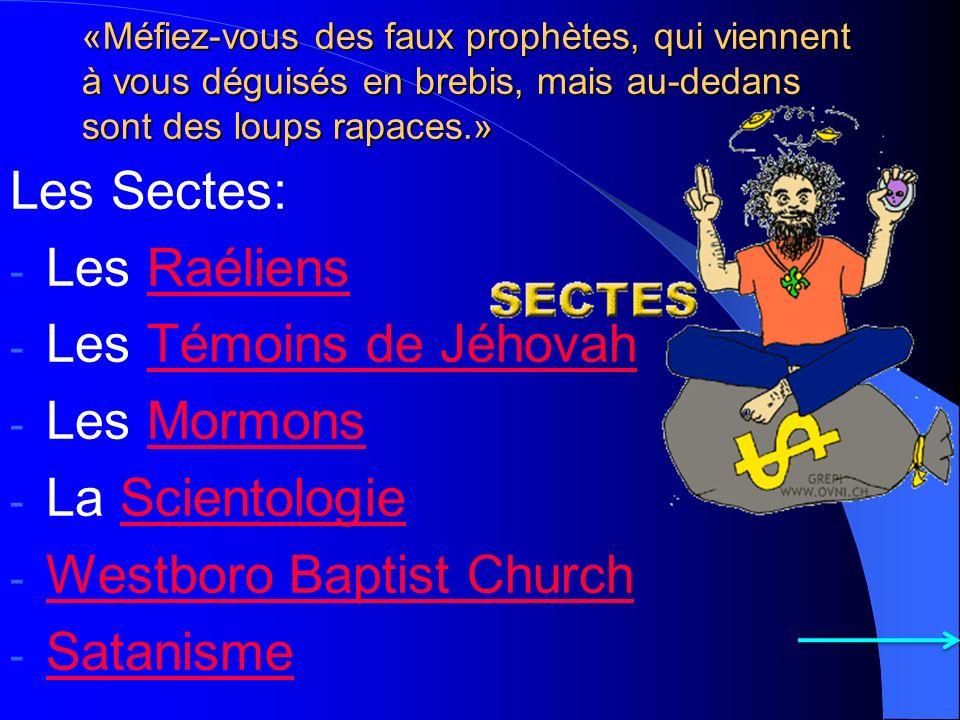 «Méfiez-vous des faux prophètes, qui viennent à vous déguisés en brebis, mais au-dedans sont des loups rapaces.» Les Sectes: - Les RaéliensRaéliens -