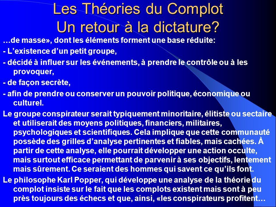 Les Théories du Complot Un retour à la dictature? …de masse», dont les éléments forment une base réduite: - Lexistence dun petit groupe, - décidé à in