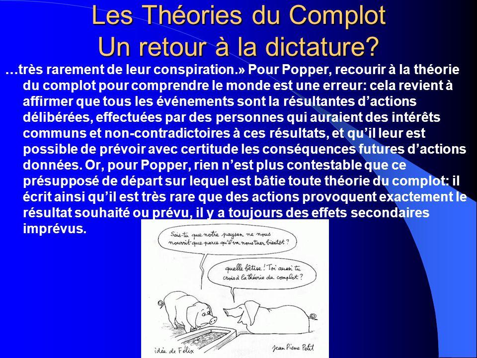 Les Théories du Complot Un retour à la dictature? …très rarement de leur conspiration.» Pour Popper, recourir à la théorie du complot pour comprendre