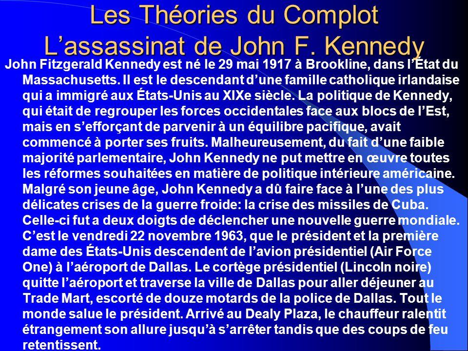 Les Théories du Complot Lassassinat de John F. Kennedy John Fitzgerald Kennedy est né le 29 mai 1917 à Brookline, dans lÉtat du Massachusetts. Il est