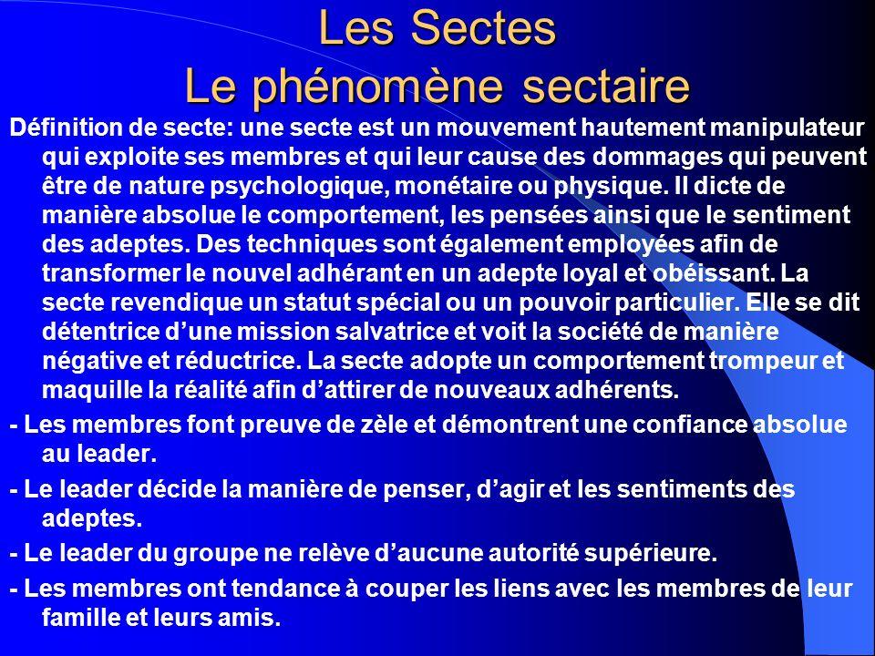 Les Sectes Le phénomène sectaire Définition de secte: une secte est un mouvement hautement manipulateur qui exploite ses membres et qui leur cause des