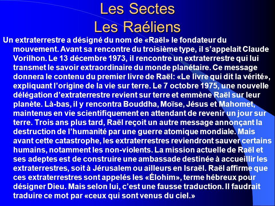 Les Sectes Les Raéliens Un extraterrestre a désigné du nom de «Raël» le fondateur du mouvement. Avant sa rencontre du troisième type, il sappelait Cla