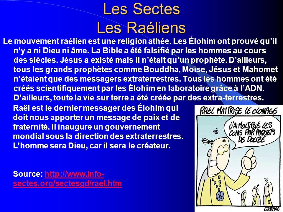 Les Sectes Les Raéliens Le mouvement raélien est une religion athée. Les Élohim ont prouvé quil ny a ni Dieu ni âme. La Bible a été falsifié par les h