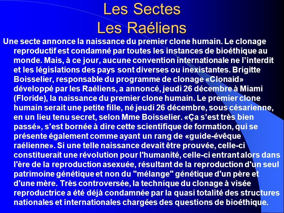 Les Sectes Les Raéliens Une secte annonce la naissance du premier clone humain. Le clonage reproductif est condamné par toutes les instances de bioéth