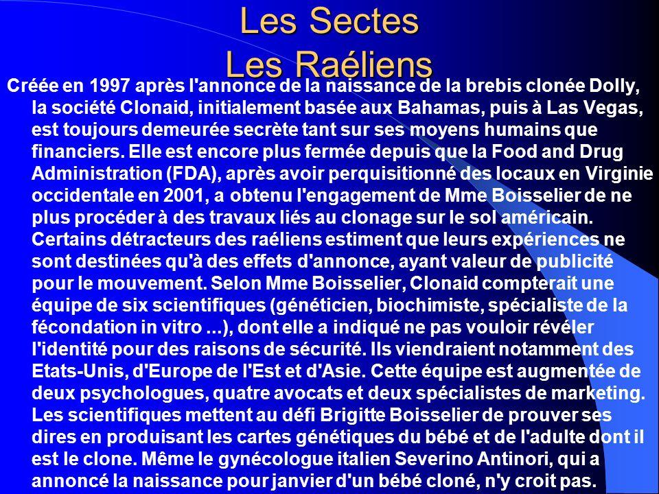 Les Sectes Les Raéliens Créée en 1997 après l'annonce de la naissance de la brebis clonée Dolly, la société Clonaid, initialement basée aux Bahamas, p