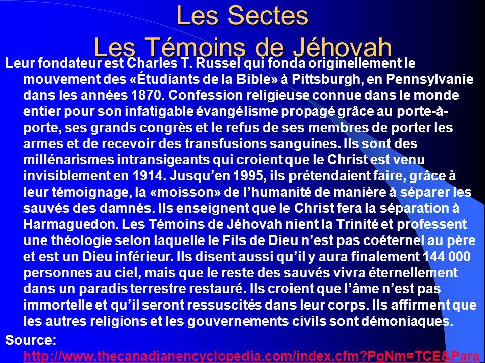 Les Sectes Les Témoins de Jéhovah Leur fondateur est Charles T. Russel qui fonda originellement le mouvement des «Étudiants de la Bible» à Pittsburgh,