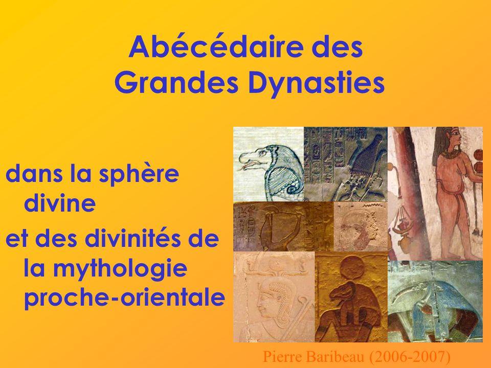 Abécédaire des Grandes Dynasties dans la sphère divine et des divinités de la mythologie proche-orientale Pierre Baribeau (2006-2007)