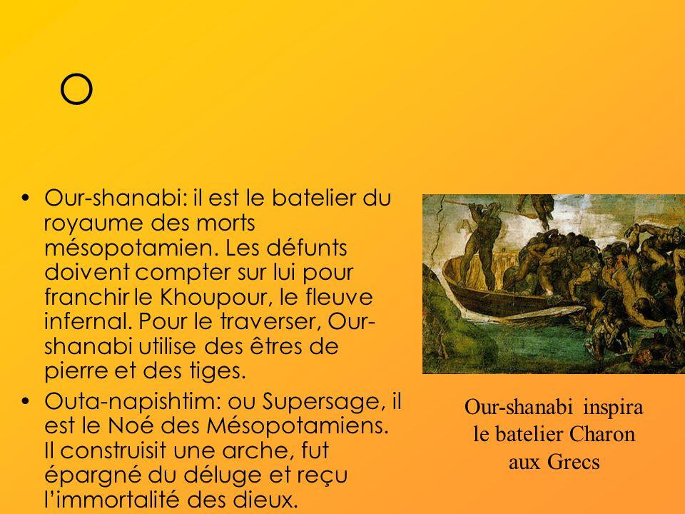 O Our-shanabi: il est le batelier du royaume des morts mésopotamien.