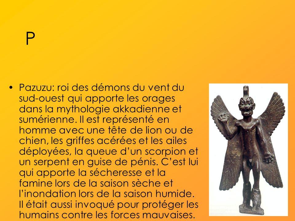 P Pazuzu: roi des démons du vent du sud-ouest qui apporte les orages dans la mythologie akkadienne et sumérienne.