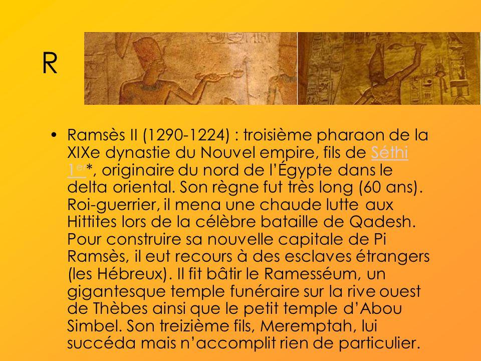 R Ramsès II (1290-1224) : troisième pharaon de la XIXe dynastie du Nouvel empire, fils de Séthi 1 er *, originaire du nord de lÉgypte dans le delta oriental.