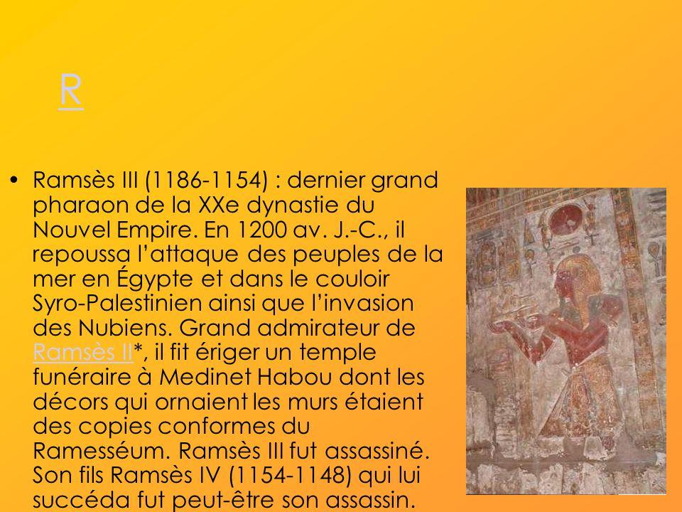 R Ramsès III (1186-1154) : dernier grand pharaon de la XXe dynastie du Nouvel Empire.