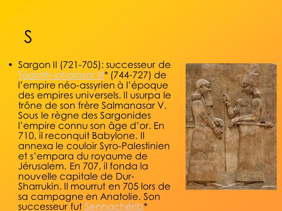 S Sargon II (721-705): successeur de Téglath-phalasar III* (744-727) de lempire néo-assyrien à lépoque des empires universels.