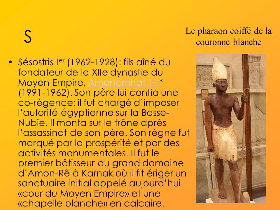 S Sésostris I er (1962-1928): fils aîné du fondateur de la XIIe dynastie du Moyen Empire, Amenemhat 1 er * (1991-1962).