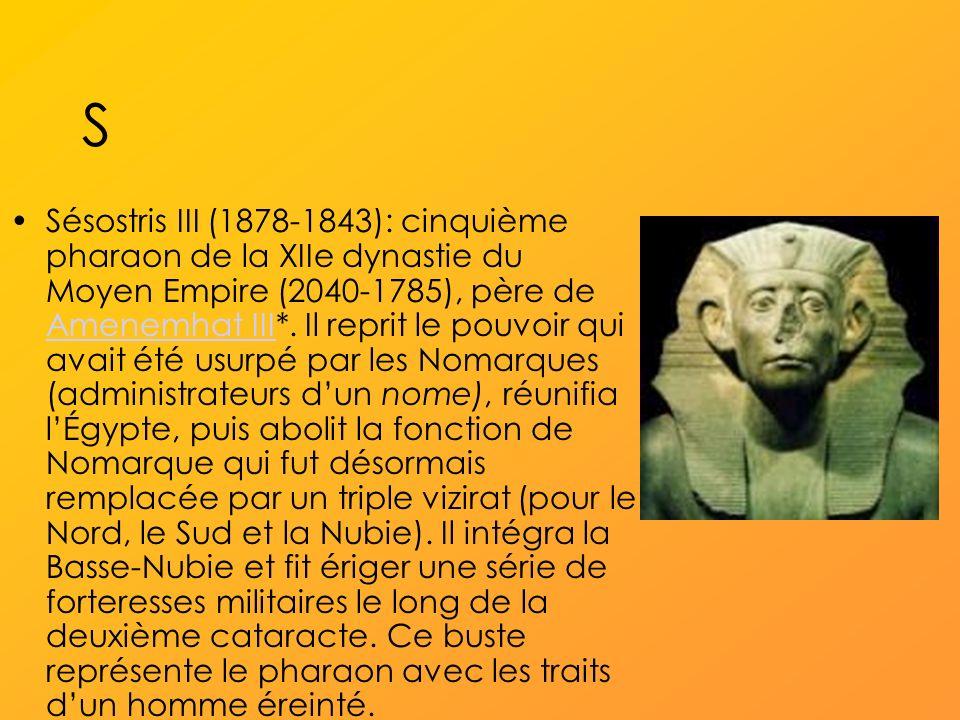 S Sésostris III (1878-1843): cinquième pharaon de la XIIe dynastie du Moyen Empire (2040-1785), père de Amenemhat III*.