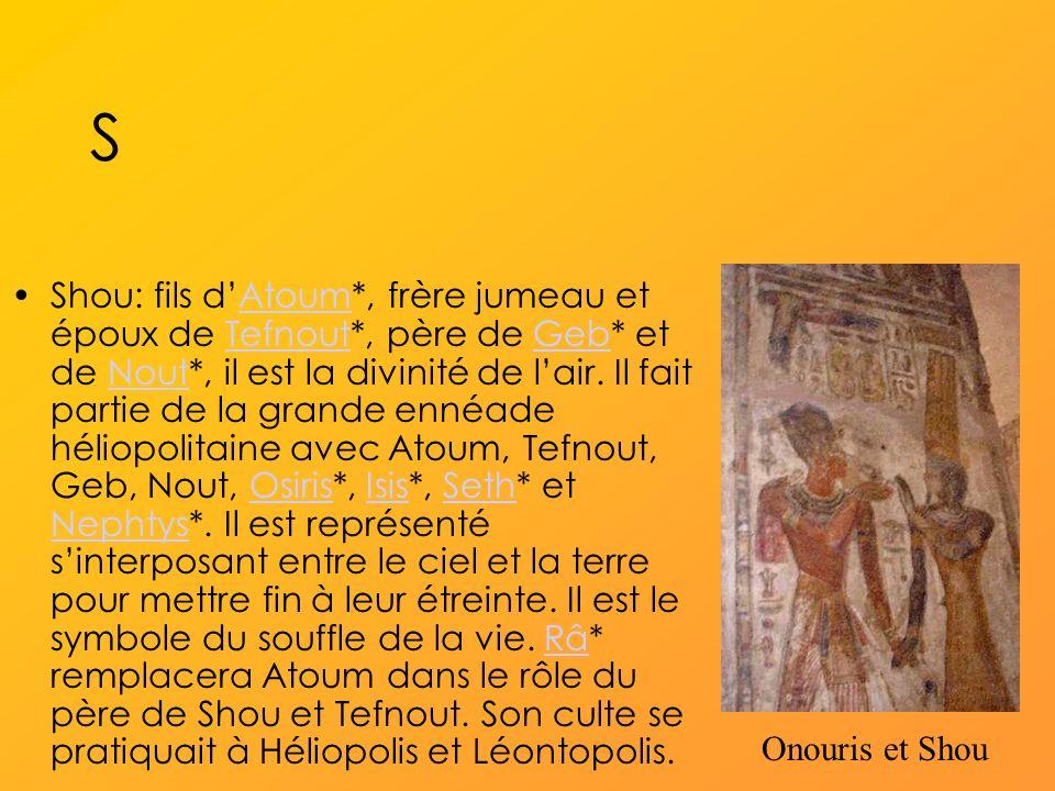 S Shou: fils dAtoum*, frère jumeau et époux de Tefnout*, père de Geb* et de Nout*, il est la divinité de lair.