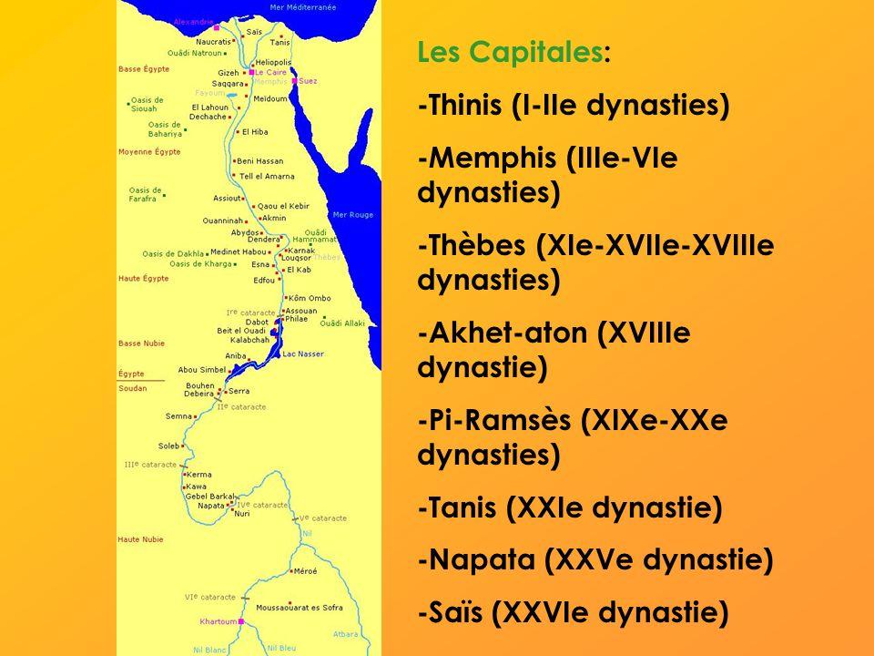Les Capitales: -Thinis (I-IIe dynasties) -Memphis (IIIe-VIe dynasties) -Thèbes (XIe-XVIIe-XVIIIe dynasties) -Akhet-aton (XVIIIe dynastie) -Pi-Ramsès (XIXe-XXe dynasties) -Tanis (XXIe dynastie) -Napata (XXVe dynastie) -Saïs (XXVIe dynastie)