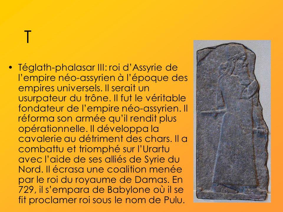 T Téglath-phalasar III: roi dAssyrie de lempire néo-assyrien à lépoque des empires universels.
