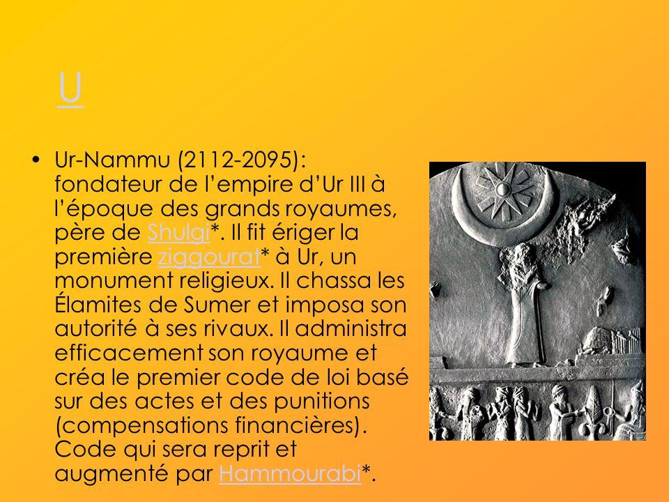 U Ur-Nammu (2112-2095): fondateur de lempire dUr III à lépoque des grands royaumes, père de Shulgi*.