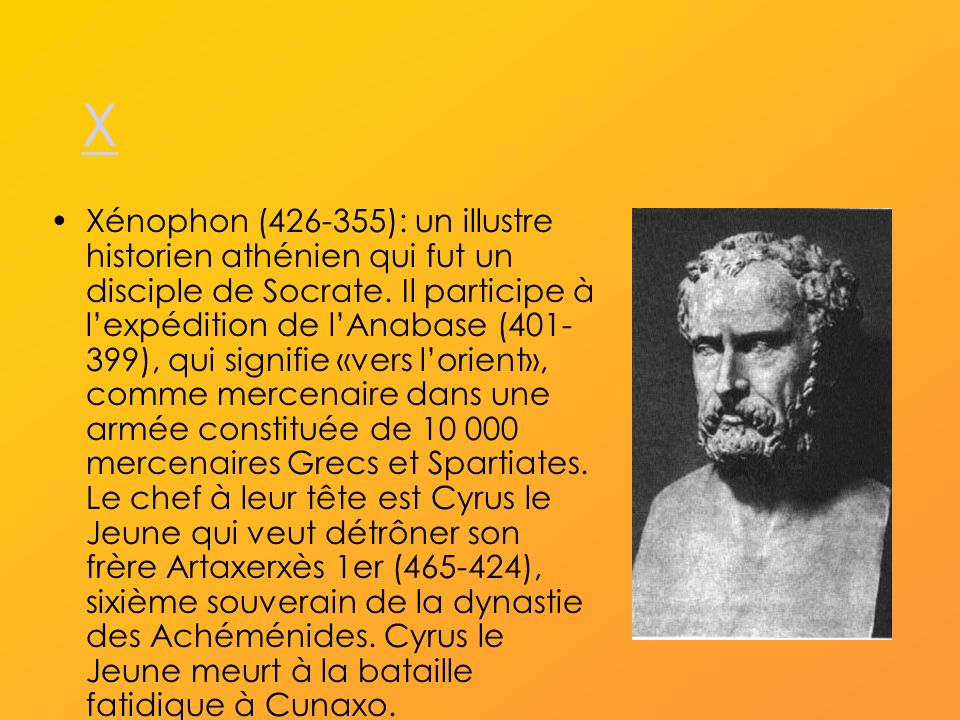 X Xénophon (426-355): un illustre historien athénien qui fut un disciple de Socrate.