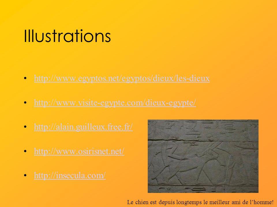 Illustrations http://www.egyptos.net/egyptos/dieux/les-dieux http://www.visite-egypte.com/dieux-egypte/ http://alain.guilleux.free.fr/ http://www.osirisnet.net/ http://insecula.com/ Le chien est depuis longtemps le meilleur ami de lhomme!