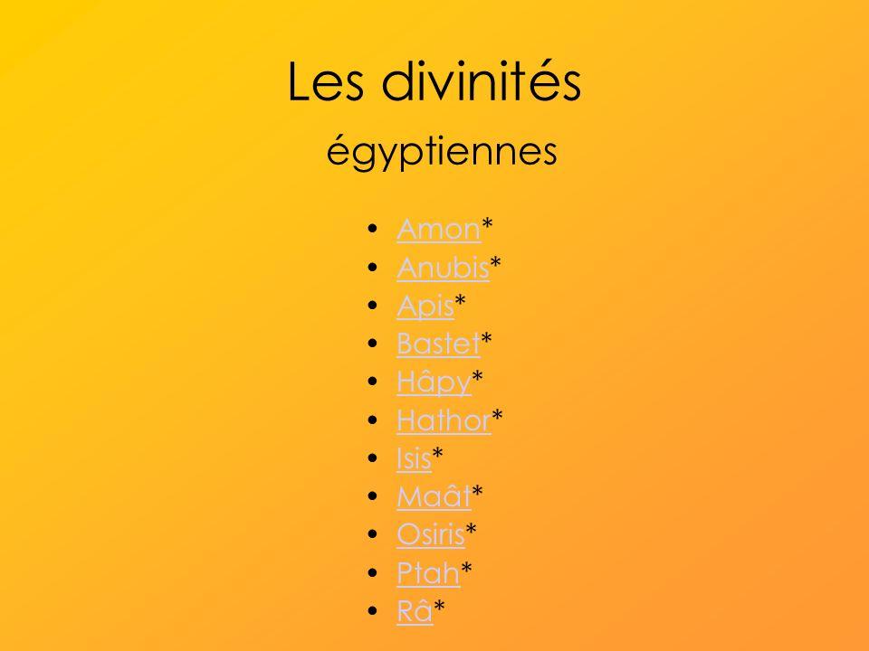 Les divinités égyptiennes Amon*Amon Anubis*Anubis Apis*Apis Bastet*Bastet Hâpy*Hâpy Hathor*Hathor Isis*Isis Maât*Maât Osiris*Osiris Ptah*Ptah Râ*Râ