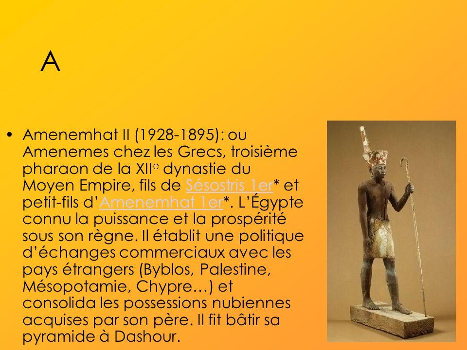 A Amenemhat II (1928-1895): ou Amenemes chez les Grecs, troisième pharaon de la XII e dynastie du Moyen Empire, fils de Sésostris 1er* et petit-fils dAmenemhat 1er*.