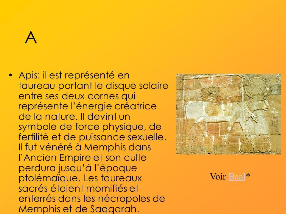 A Apis: il est représenté en taureau portant le disque solaire entre ses deux cornes qui représente lénergie créatrice de la nature.