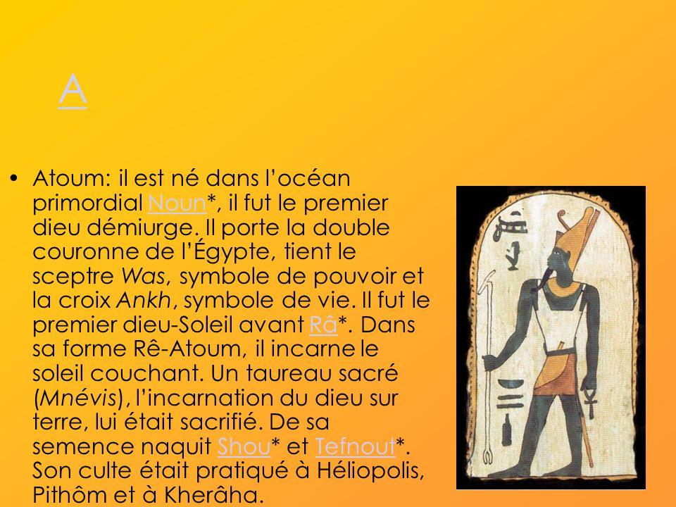 A Atoum: il est né dans locéan primordial Noun*, il fut le premier dieu démiurge.