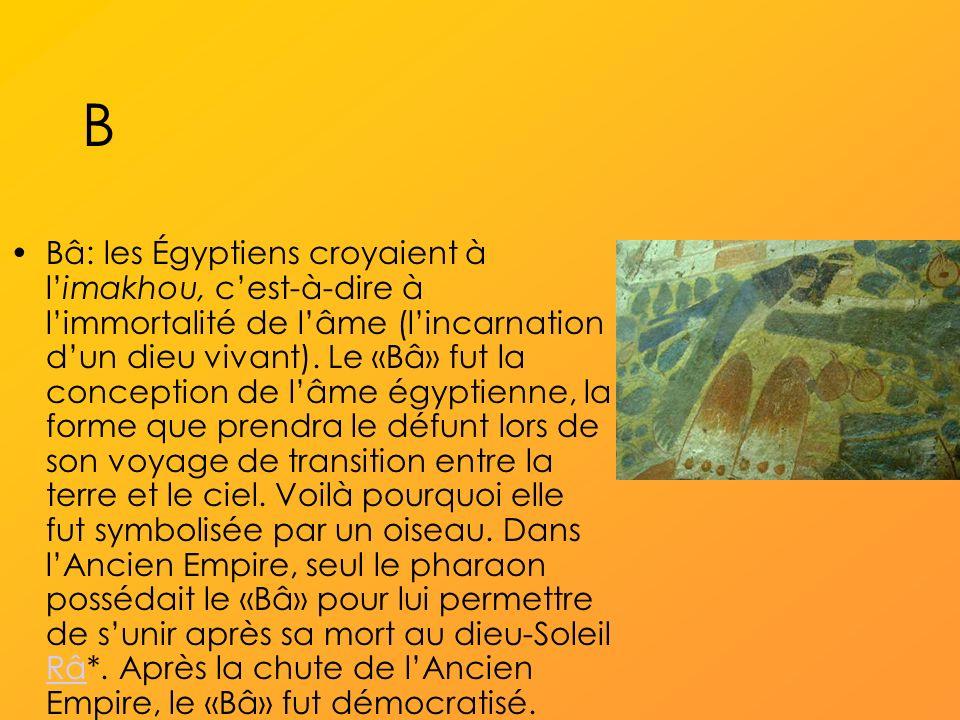 B Bâ: les Égyptiens croyaient à limakhou, cest-à-dire à limmortalité de lâme (lincarnation dun dieu vivant).