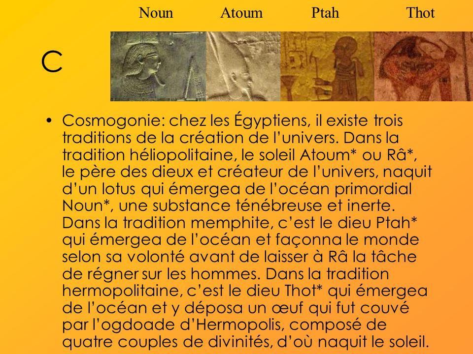 C Cosmogonie: chez les Égyptiens, il existe trois traditions de la création de lunivers.