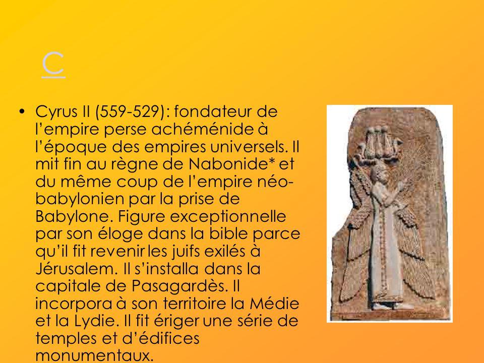 C Cyrus II (559-529): fondateur de lempire perse achéménide à lépoque des empires universels.