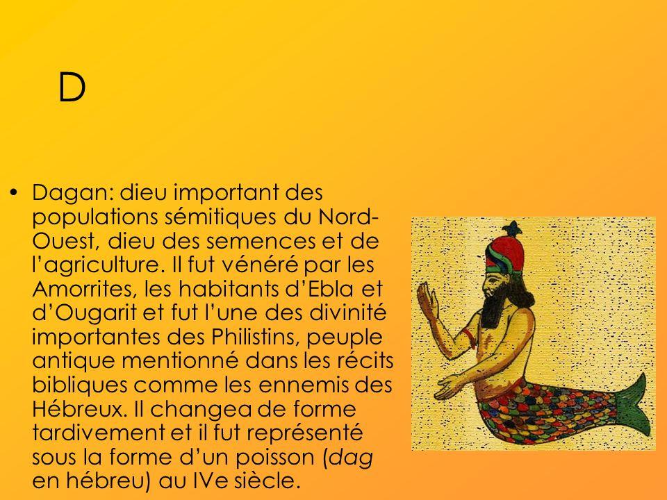 D Dagan: dieu important des populations sémitiques du Nord- Ouest, dieu des semences et de lagriculture.