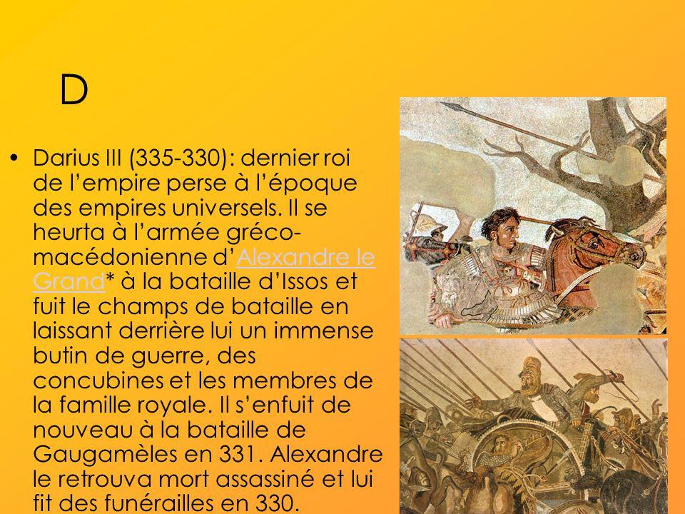 D Darius III (335-330): dernier roi de lempire perse à lépoque des empires universels.