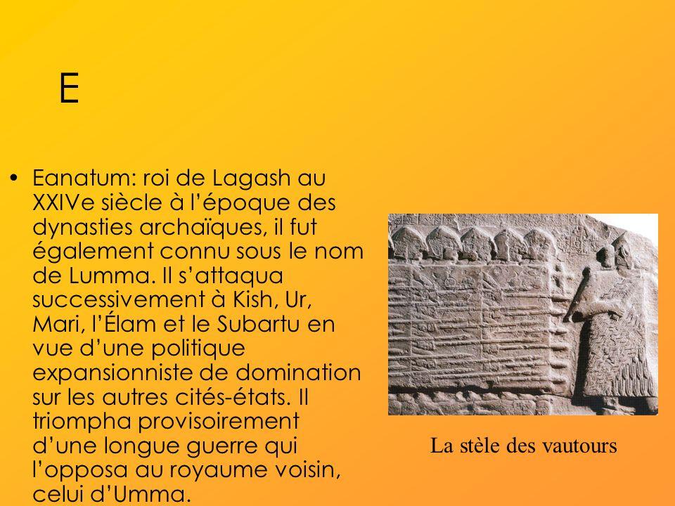 E Eanatum: roi de Lagash au XXIVe siècle à lépoque des dynasties archaïques, il fut également connu sous le nom de Lumma.
