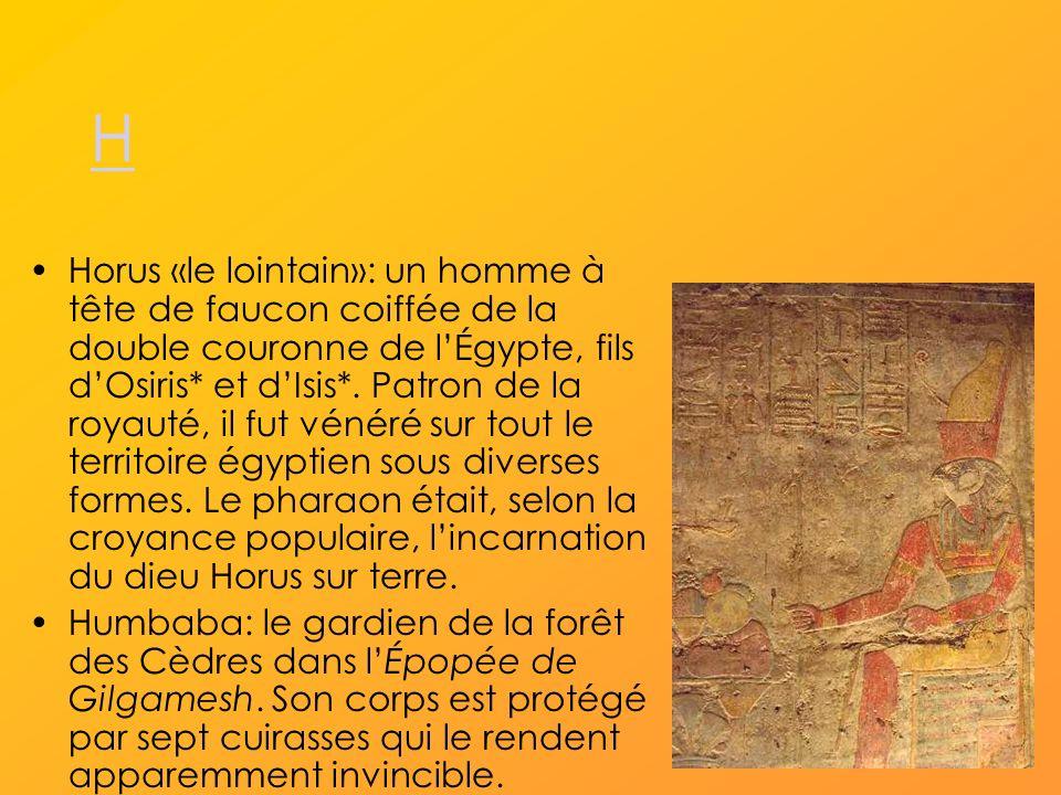 H Horus «le lointain»: un homme à tête de faucon coiffée de la double couronne de lÉgypte, fils dOsiris* et dIsis*.