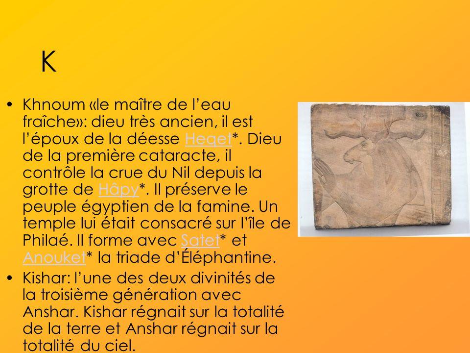 K Khnoum «le maître de leau fraîche»: dieu très ancien, il est lépoux de la déesse Heqet*.