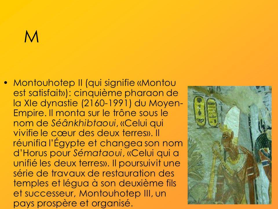 M Montouhotep II (qui signifie «Montou est satisfait»): cinquième pharaon de la XIe dynastie (2160-1991) du Moyen- Empire.