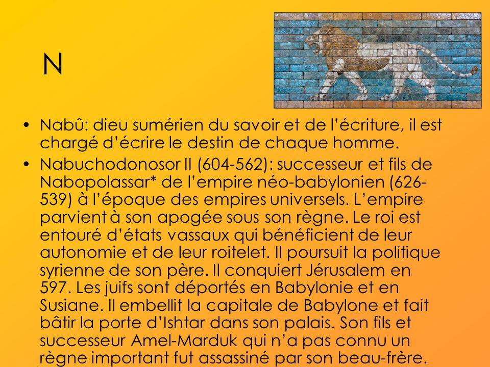 N Nabû: dieu sumérien du savoir et de lécriture, il est chargé décrire le destin de chaque homme.