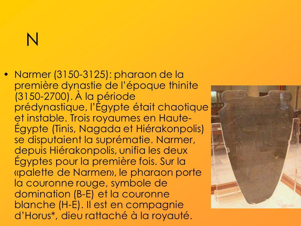 N Narmer (3150-3125): pharaon de la première dynastie de lépoque thinite (3150-2700).