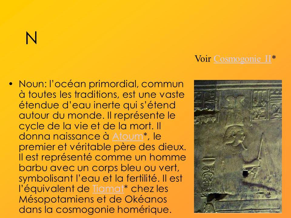 N Noun: locéan primordial, commun à toutes les traditions, est une vaste étendue deau inerte qui sétend autour du monde.