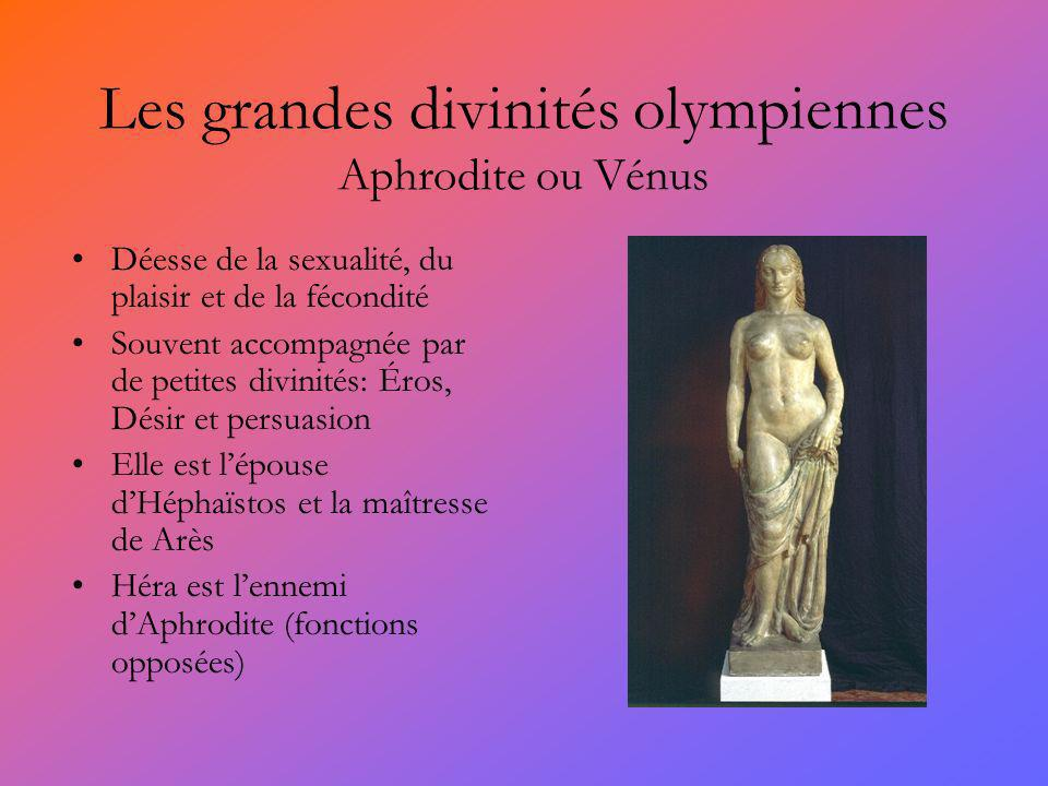 Les grandes divinités olympiennes Aphrodite ou Vénus Déesse de la sexualité, du plaisir et de la fécondité Souvent accompagnée par de petites divinités: Éros, Désir et persuasion Elle est lépouse dHéphaïstos et la maîtresse de Arès Héra est lennemi dAphrodite (fonctions opposées)