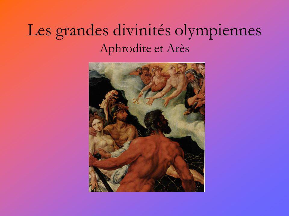 Les grandes divinités olympiennes Aphrodite et Arès