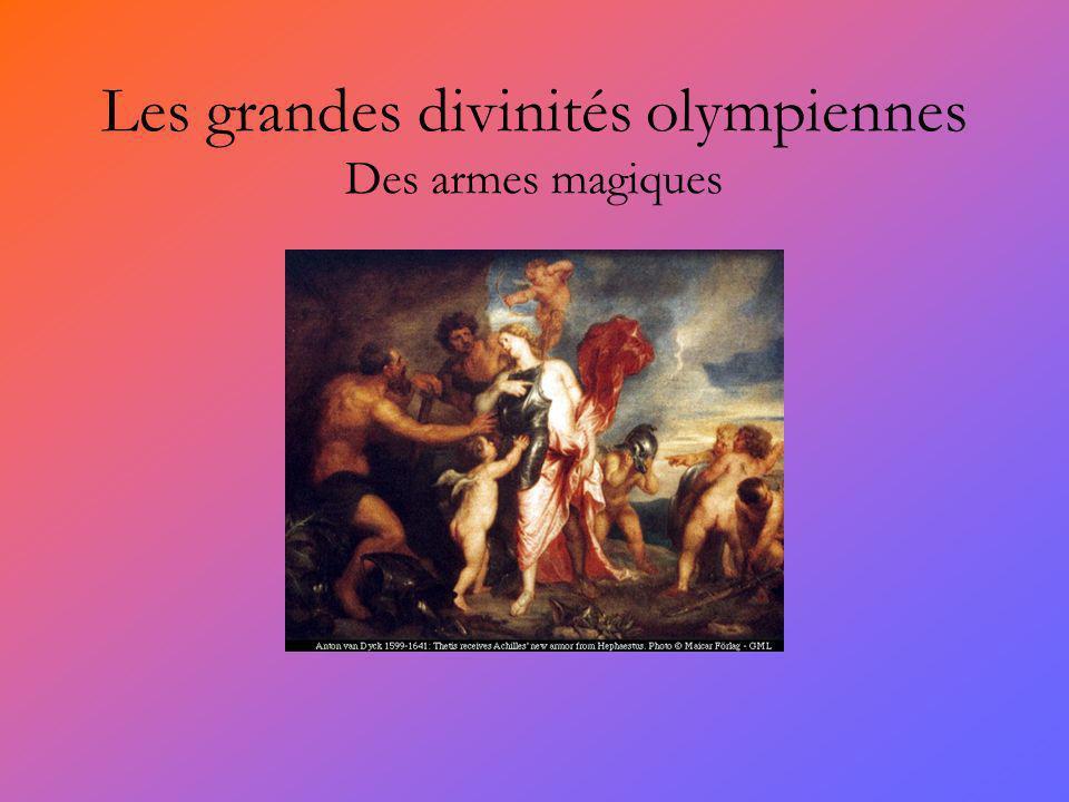 Les grandes divinités olympiennes Des armes magiques
