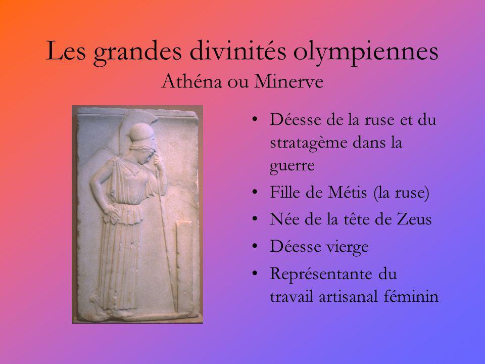 Les grandes divinités olympiennes Athéna ou Minerve Déesse de la ruse et du stratagème dans la guerre Fille de Métis (la ruse) Née de la tête de Zeus Déesse vierge Représentante du travail artisanal féminin