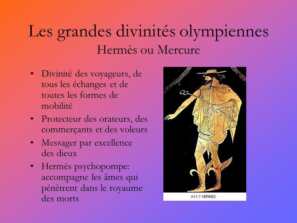 Les grandes divinités olympiennes Hermès ou Mercure Divinité des voyageurs, de tous les échanges et de toutes les formes de mobilité Protecteur des or