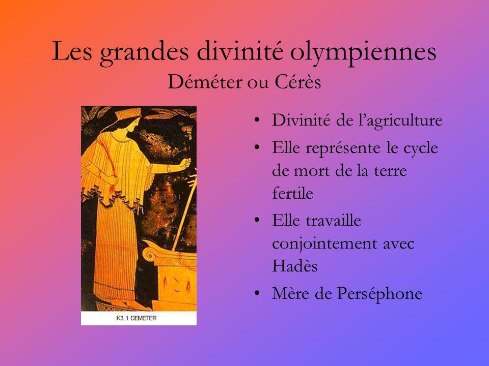 Les grandes divinité olympiennes Déméter ou Cérès Divinité de lagriculture Elle représente le cycle de mort de la terre fertile Elle travaille conjointement avec Hadès Mère de Perséphone