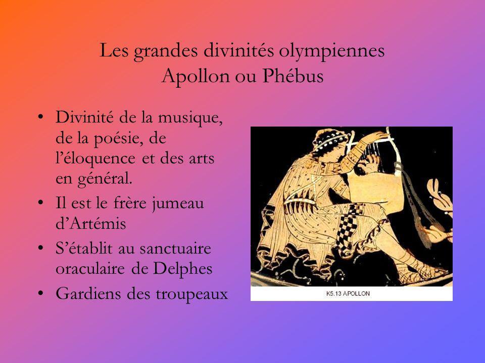Les grandes divinités olympiennes Apollon ou Phébus Divinité de la musique, de la poésie, de léloquence et des arts en général. Il est le frère jumeau