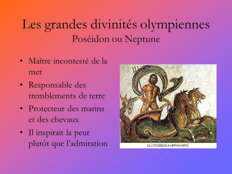 Les grandes divinités olympiennes Poséidon ou Neptune Maître incontesté de la mer Responsable des tremblements de terre Protecteur des marins et des chevaux Il inspirait la peur plutôt que ladmiration