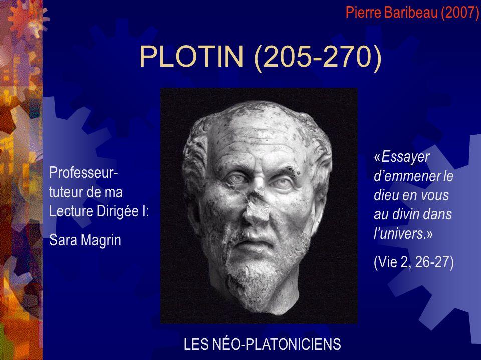 PLOTIN (205-270) LES NÉO-PLATONICIENS Pierre Baribeau (2007) Professeur- tuteur de ma Lecture Dirigée I: Sara Magrin « Essayer demmener le dieu en vou